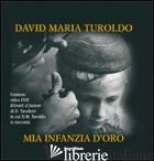MIA INFANZIA D'ORO. CON DVD - TUROLDO DAVID MARIA