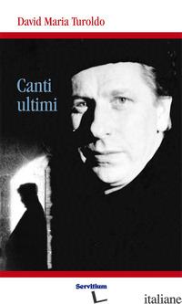 CANTI ULTIMI - TUROLDO DAVID MARIA
