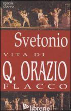 VITA DI Q. ORAZIO FLACCO - SVETONIO C. TRANQUILLO; ROSTAGNI A. (CUR.)