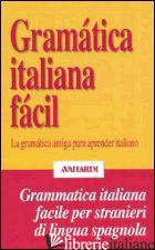 GRAMATICA ITALIANA FACIL. LA GRAMATICA AMIGA PARA APRENDER ITALIANO - SANTOS UNAMUNO E. (CUR.)