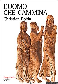 UOMO CHE CAMMINA (L') - BOBIN CHRISTIAN; DOTTI G. (CUR.)
