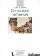 COMUNIONE NELL'AMORE - MATTA EL MESKIN
