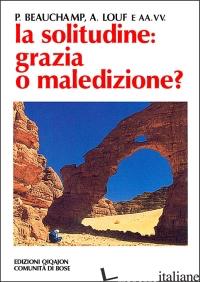 SOLITUDINE: GRAZIA O MALEDIZIONE? (LA) - BEAUCHAMP PAUL; LOUF ANDRE'