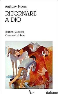 RITORNARE A DIO. PENTIMENTO, CONFESSIONE E COMUNIONE - BLOOM ANTHONY