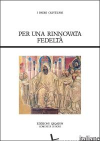PER UNA RINNOVATA FEDELTA'. FONTI OLIVETANE - FALCHINI C. (CUR.)