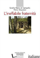INEFFABILE FRATERNITA'. CARTEGGIO (1925-1959) (L') - MAZZOLARI PRIMO; MARIA (SUOR); MARAVIGLIA M. (CUR.)