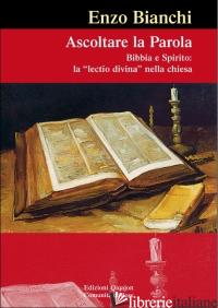 ASCOLTARE LA PAROLA. BIBBIA E SPIRITO: LA LECTIO DIVINA NELLA CHIESA - BIANCHI ENZO