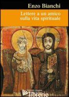 LETTERE A UN AMICO SULLA VITA SPIRITUALE - BIANCHI ENZO