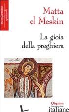 GIOIA DELLA PREGHIERA (LA) - MATTA EL MESKIN; HAMAM M. (CUR.)