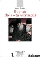 SENSO DELLA VITA MONASTICA (IL) - BOUYER LOUIS