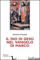 DIO DI GESU' NEL VANGELO DI MARCO (IL) - WILLIAMS ROWAN