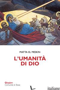 UMANITA' DI DIO. MEDITAZIONI SULL'INCARNAZIONE (L') - MATTA EL MESKIN