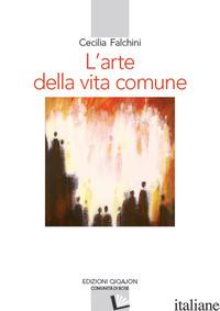 ARTE DELLA VITA COMUNE. LETTURA SPIRITUALE DELLA «REGOLA DI BENEDETTO» (L') - FALCHINI CECILIA