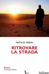 RITROVARE LA STRADA. MEDITAZIONI PER LA QUARESIMA - MATTA EL MESKIN