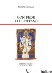 CON FEDE TI CONFESSO. VENTIQUATTRO PREGHIERE - SNORHALI NERSES; CRIMELLA M. (CUR.)