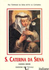 SANTA CATERINA DA SIENA. LEGENDA MINOR - TOMMASO DA SIENA; ANCILLI B. (CUR.)