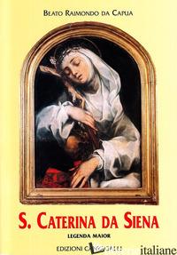 SANTA CATERINA DA SIENA. LEGENDA MAIOR - RAIMONDO DA CAPUA; TINAGLI G. (CUR.)