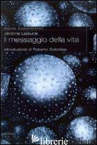 MESSAGGIO DELLA VITA (IL) - LEJEUNE JEROME; ALETTI L. (CUR.); FRIGERIO L. (CUR.)