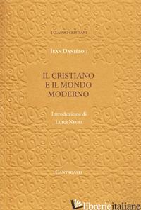 CRISTIANO E IL MONDO MODERNO (IL) - DANIELOU JEAN