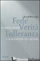 FEDE, VERITA', TOLLERANZA. IL CRISTIANESIMO E LE RELIGIONI DEL MONDO - BENEDETTO XVI (JOSEPH RATZINGER)