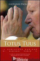 TOTUS TUUS. IL MAGISTERO MARIANO NEI TESTI DI GIOVANNI PAOLO II - GIOVANNI PAOLO II; BURTON CALKINS A. (CUR.)