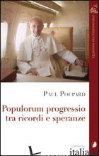 POPULORUM PROGRESSIO. TRA RICORDI E SPERANZE - POUPARD PAUL