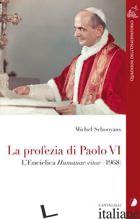 PROFEZIA DI PAOLO VI. L'ENCICLICA HUMANAE VITAE (1968) (LA) - SCHOOYANS MICHEL