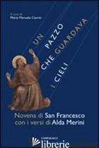 PAZZO CHE GUARDAVA I CIELI. NOVENA DI SAN FRANCESCO CON I VERSI DI ALDA MERINI ( - FRANCESCO D'ASSISI (SAN); MERINI ALDA; CAVRINI M. M. (CUR.)