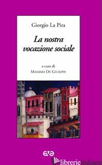 NOSTRA VOCAZIONE SOCIALE (LA) - LA PIRA GIORGIO; DE GIUSEPPE M. (CUR.)