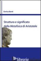 STRUTTURA E SIGNIFICATO DELLA METAFISICA DI ARISTOTELE - BERTI ENRICO; YARZA DE LA SIERRA I. (CUR.)