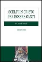 SCELTI IN CRISTO PER ESSERE SANTI. VOL. 4: MORALE SOCIALE - COLOM ENRIQUE