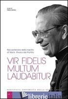 VIR FIDELIS MULTUM LAUDABITUR. NEL CENTENARIO DELLA NASCITA DI MONS. ALVARO DEL  - GEFAELL P. (CUR.)