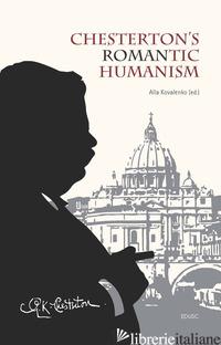 CHESTERTON'S ROMANTIC HUMANISM - KOVALENKO A. (CUR.)