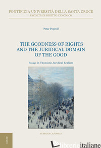 GOODNESS OF RIGHTS AND THE JURIDICAL DOMAIN OF THE GOOD. ESSAYS IN THOMISTIC JUR - POPOVIC PETAR