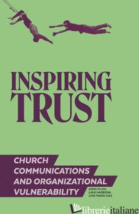 INSPIRING TRUST. CHURCH COMMUNICATIONS & ORGANIZATIONAL VULNERABILITY - PUJOL SOLER JORDI; NARBONA JUAN; DIAZ JOSE' MARIA