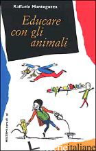 EDUCARE CON GLI ANIMALI - MANTEGAZZA RAFFAELE