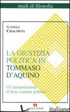 GIUSTIZIA POLITICA IN TOMMASO D'AQUINO. UN'INTERPRETAZIONE DI BENE COMUNE POLITI - CHALMETA GABRIEL