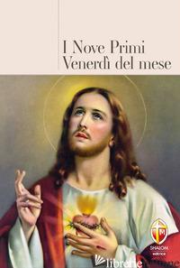 NOVE PRIMI VENERDI' DEL MESE (I) - BRIOSCHI GIUSEPPE