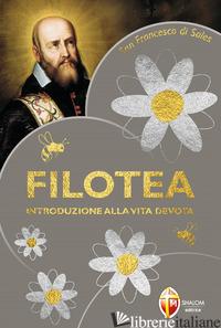 FILOTEA. INTRODUZIONE ALLA VITA DEVOTA - FRANCESCO DI SALES (SAN); CIONCHI G. (CUR.)