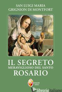 SEGRETO MERAVIGLIOSO DEL SANTO ROSARIO (IL) - GRIGNION DE MONTFORT LOUIS-MARIE
