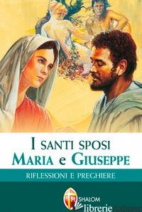 SANTI SPOSI MARIA E GIUSEPPE. RIFLESSIONI E PREGHIERE (I) - PODESTA' BRUNO; STRAMARE TARCISIO