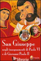 SAN GIUSEPPE NEGLI INSEGNAMENTI DI PAOLO VI E DI GIOVANNI PAOLO II - STRAMARE TARCISIO; CITERA GENNARO