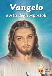VANGELO E ATTI DEGLI APOSTOLI - GROSSO M. (CUR.)