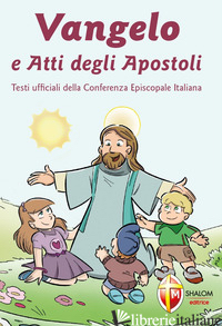 VANGELO E ATTI DEGLI APOSTOLI - CONFERENZA EPISCOPALE ITALIANA (CUR.); GROSSO M. (CUR.)