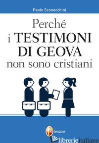 PERCHE' I TESTIMONI DI GEOVA NON SONO CRISTIANI - SCONOCCHINI PAOLO