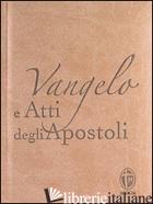 VANGELO E ATTI DEGLI APOSTOLI. COPERTINA COLOR TORTORA - CONFERENZA EPISCOPALE ITALIANA (CUR.)