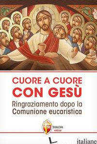CUORE A CUORE CON GESU'. RINGRAZIAMENTO DOPO LA COMUNIONE EUCARISTICA - AA.VV.
