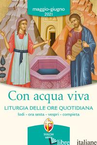 CON ACQUA VIVA. LITURGIA DELLE ORE QUOTIDIANA. LODI, ORA SESTA, VESPRI, COMPIETA - CONFERENZA EPISCOPALE ITALIANA (CUR.)