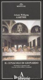 CENACOLO DI LEONARDO (IL) - GOETHE JOHANN WOLFGANG