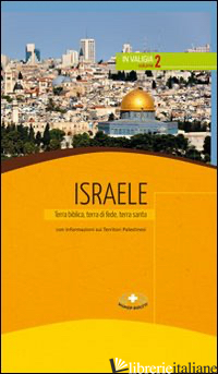 ISRAELE. TERRA BIBLICA, TERRA DI FEDE, TERRA SANTA - AA.VV.